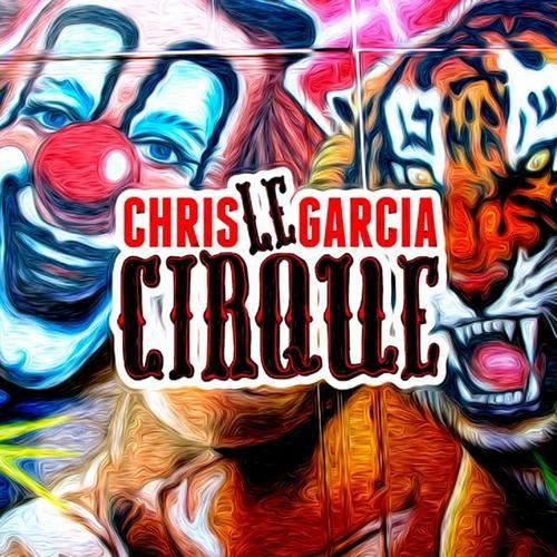 Chris Garcia - Le Cirque (Original Mix)