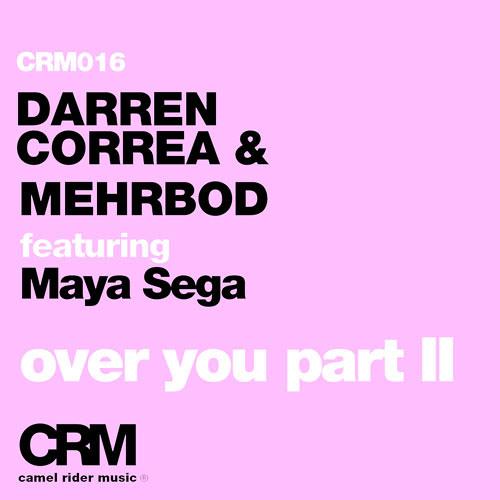 Darren Correa & Mehrbod - Over You Feat Maya Sega Tony Arzadon & Chris Garcia Remix)