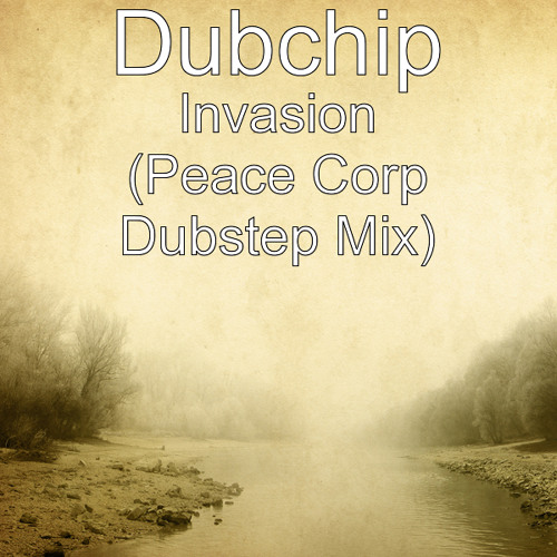 Invasion (peace corp dubstep mix)