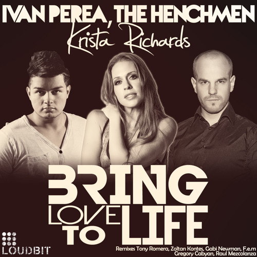 Ivan Perea,The Henchmen & Krista Richards - Bring Love To Life (Zoltan Kontes Club Mix) OUT Dec. 17