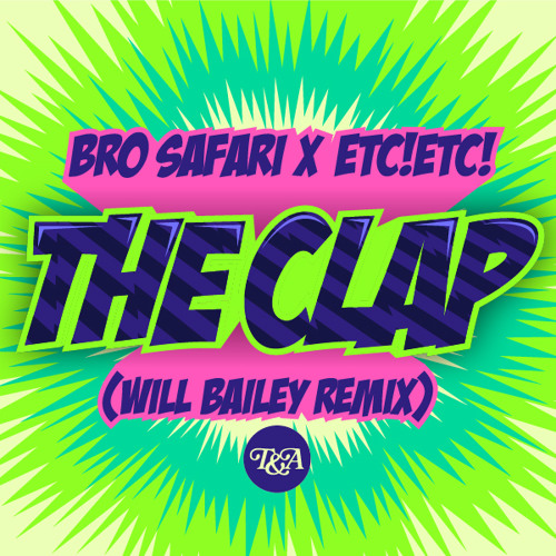 Bro Safari & ETC!ETC! - The Clap (Will Bailey Remix) - T&A Records [Free Download]