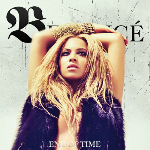 Beyonce - End of Time ((HYM) REMIX)