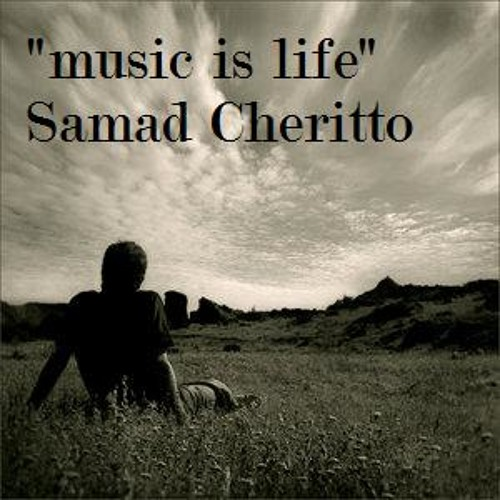 mUsIC iS LiFe By Samad Cheritto