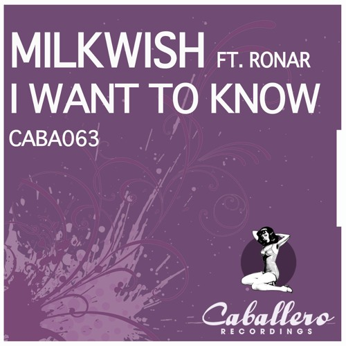 Milkwish Feat. Ronar - I Want To Know (Lucas Reyes & Dany Cohiba Remix) - CABALLERO RECORDINGS