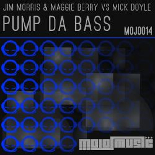 Mick Doyle Vs Jim Morris & Maggie Berry - Pump Da Bass ( Mojo Music )