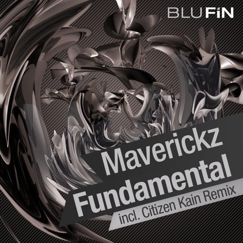 MAVERICKZ - Fundamental (CITIZEN KAIN Remix) [BLUFIN]