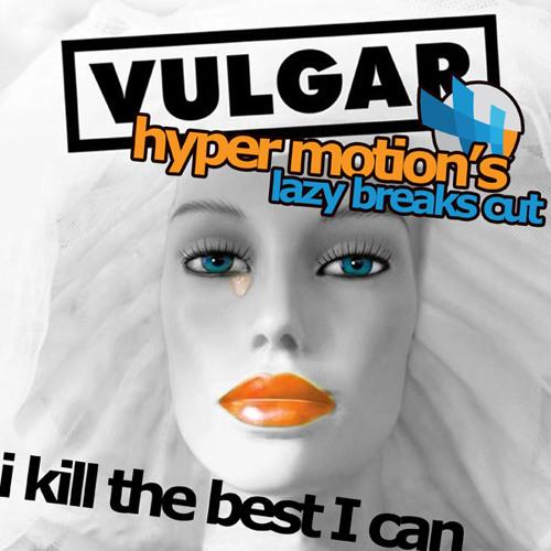 Vulgar - I Kill the Best I Can (Hyper Motion's Lazy Breaks Cut)