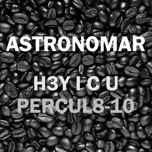 """Astronomar  """"H3Y I C U PERCUL8-10"""""""