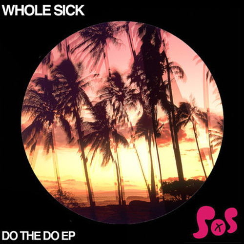 Whole Sick - Do The Do EP (Soundcloud Preview) OUT NOW