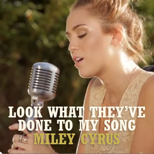 Look What They've Done To My Song - Miley Cyrus