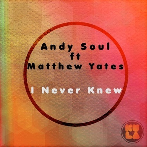 Andy Soul feat. Matthew Yates - I Never Knew ( MATTEO  CELEBRATION REMIX )