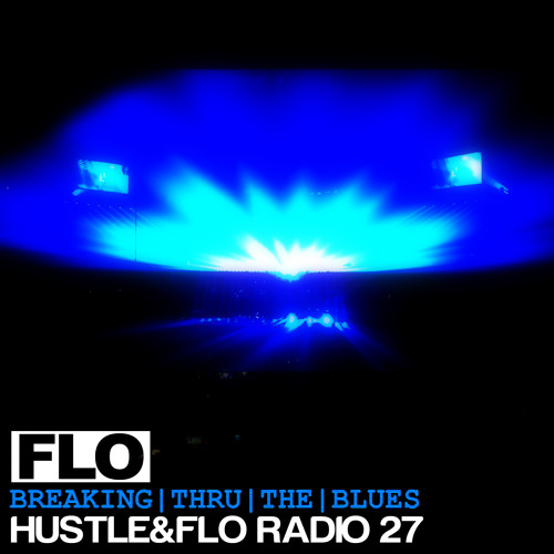 "Hustle & FLO Radio 27: ""Breaking Thru The Blues"""