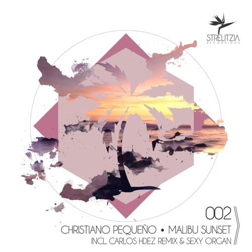 Christiano Pequeño - Malibu Sunset (Carlos Hdez Remix) STRELITZIA RECORDINGS