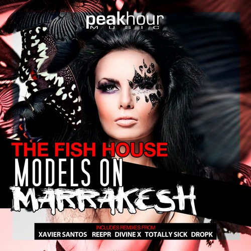 The Fish House - Models On Marrakesh (Xavier Santos Remix) [OUT NOW]