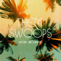 Them Swoops - Work Around It