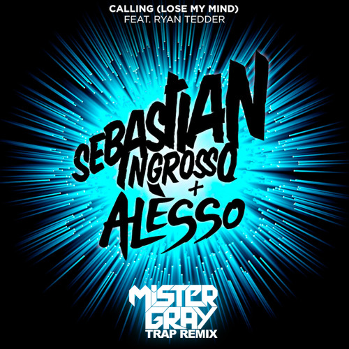 Sebastian Ingrosso & Alesso - Calling (Lose My Mind) (Mister Gray Trap Remix)