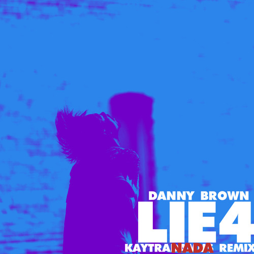 Danny Brown - Lie4 (Kaytranada Remix)