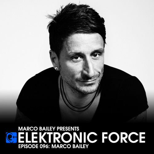 Elektronic Force Podcast 096 with Marco Bailey