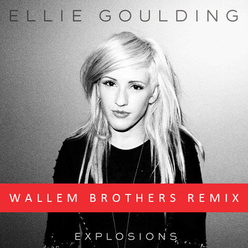 Ellie Goulding - Explosions (Wallem Brothers Remix) FREE DOWNLOAD