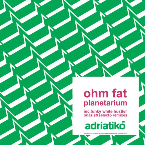 Ohm Fat - Planetarium Ep Inc.Funky White Hustler, Onazis & Selecto Rmxs