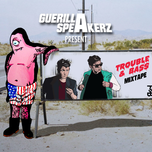 Guerilla Speakerz Present: Trouble & Bass Mixtape