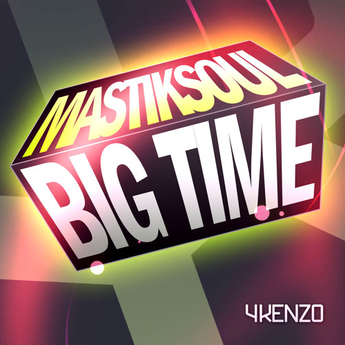 Mastiksoul - Big Time *Available NOW on Beatport *