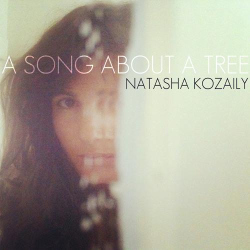 Natasha Kozaily - A Song About A Tree