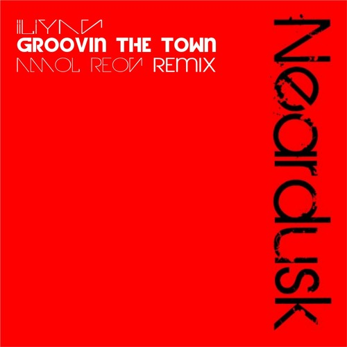 Iliyan - Groovin The Town (Amol Reon Find the Groove Remix) *[NEARDUSK RECORDS]