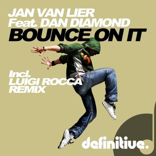 JAN VAN LIER feat. DAN DIAMOND - BOUNCE ON IT (LUIGI ROCCA REMIX)