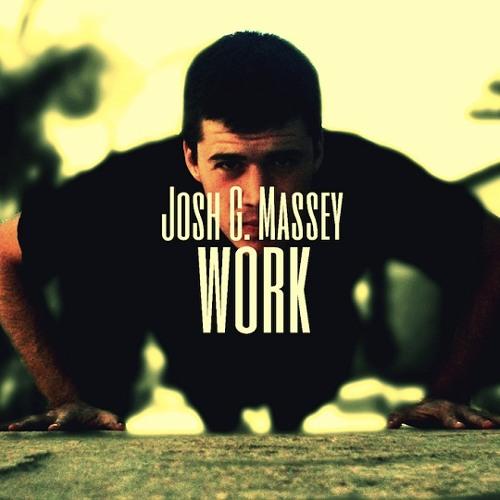 Josh G. Massey - Work (Prod. by Tone Jonez)