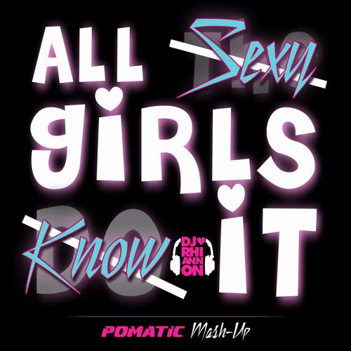 All Sexy Girls Know It (POMATIC Mash Hitz) DJ Rhiannon vs LMFAO
