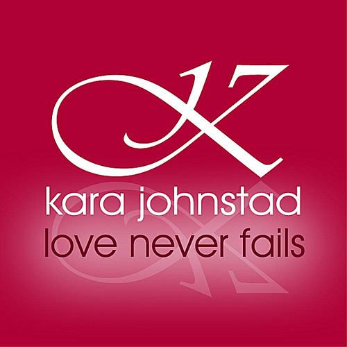 Kara Johnstad - Love Never Fails (single)