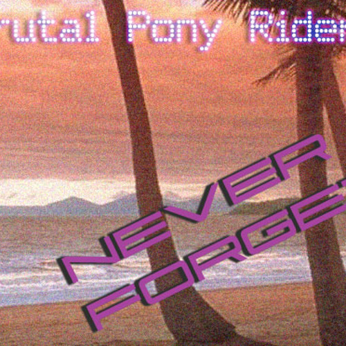 Brutal Pony Riders - Never Forget