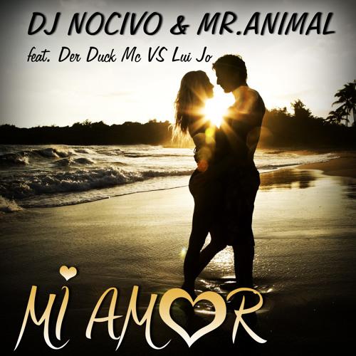 DJ Nocivo & Mr.Animal feat. Der Duck Mc Vs Lui Jo - Mi Amor (Radio Mix)