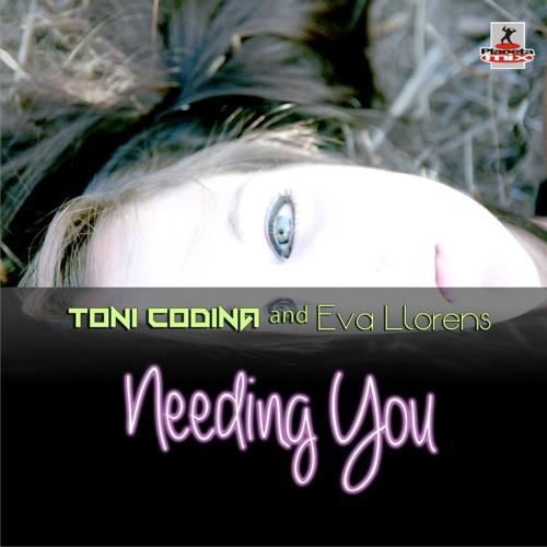 Toni Codina & Eva Llorens - Needing You ( Planeta Mix Records )