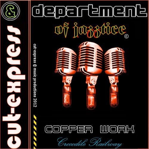 CUT-EXPRESS & DEPARTMENT OF JAZZTICE © COPPER WORK (Now on itunes, emusic, cdbaby & Rhapsody)
