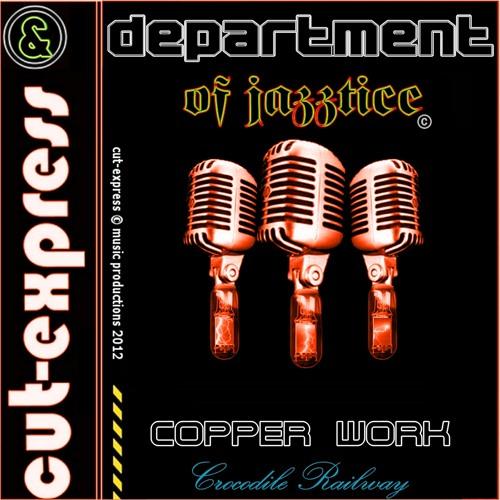 CUT-EXPRESS & DEPARTMENT OF JAZZTICE © COPPER WORK (Now on itunes, emusic, cdbaby & Rhapsody)
