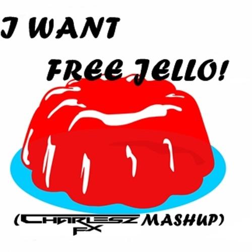 I want free jello! (Charlesz Fx Mashup)