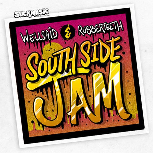 04 South Side Jam (Hey Sam Remix) - Wellsaid & Rubberteeth