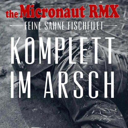 Feine Sahne Fischfilet - Komplett im Arsch (The Micronaut - RMX)