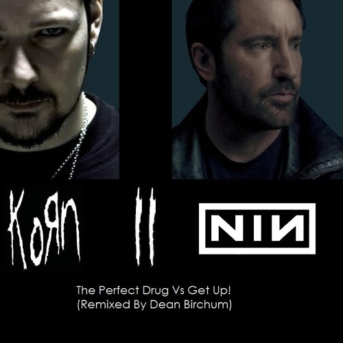 The Perfect Drug Vs Get Up! - NIN Vs Korn (Remix By Dean Birchum)
