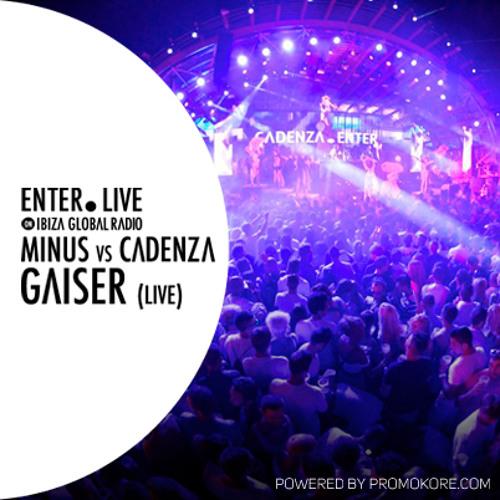 ENTER.LIVE @ MINUS vs CADENZA (Ushuaia Ibiza) on Ibiza Global Radio · GAISER Live · 13/09/12