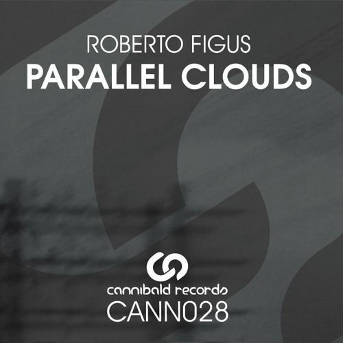 Parallel Clouds EP - Roberto Figus feat. Jeroen Search [ Cann-028 ] Cannibald Records
