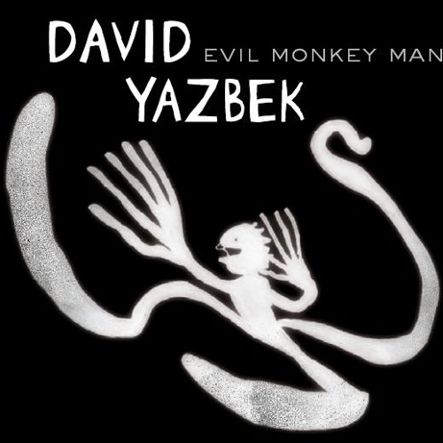 "David Yazbek - ""Evil Monkey Man"""