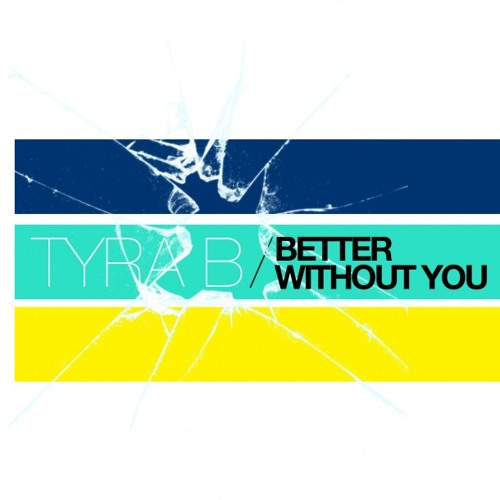 Tyra B - Better Without You