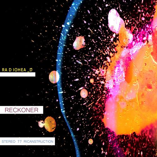 Radiohead - Reckoner (Stereo 77 Ricanstruction) REMASTERED