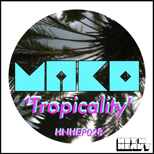MAKO - 'Tropicality' EP (Preview Clips)