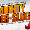 Bromance (Mighty-1der-Slug Trap Mix) Mighty Mi - Steve1der - Slugworth