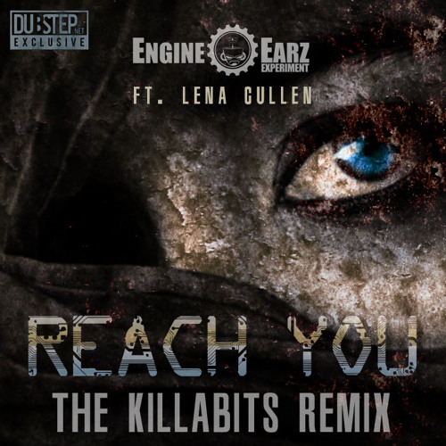 Reach You by Engine EarZ Experiment ft. Lena Cullen (The Killabits Remix) - Dubstep.NET Exclusive
