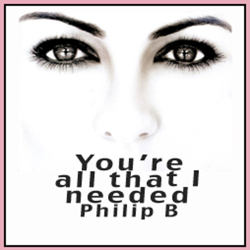 You're all that I Needed by The Philip B. Free Download